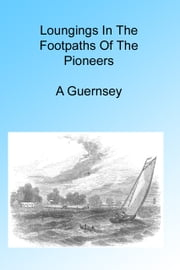 Loungings in the Footpaths of Pioneers, Illustrated ebook by A Guernsey