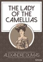 The Lady of the Camellias ebook by Alexandre Dumas