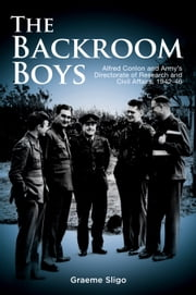 Backroom Boys - Alfred Conlon and Army's Directorate of Research and Civil Affairs,1942-46 ebook by Graeme Sligo