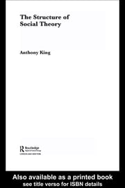 The Structure of Social Theory ebook by Anthony King