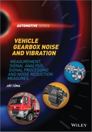 Vehicle Gearbox Noise and Vibration - Measurement, Signal Analysis, Signal Processing and Noise Reduction Measures ebook by Jiri Tuma