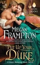 Put Up Your Duke - A Dukes Behaving Badly Novel ebook by Megan Frampton