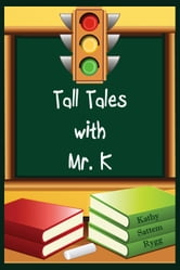 Tall Tales with Mr. K ebook by Kathy Sattem Rygg