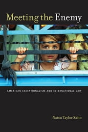 Meeting the Enemy - American Exceptionalism and International Law ebook by Natsu Taylor Saito