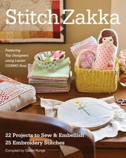 Stitch Zakka - 22 Projects to Sew & Embellish • 25 Embroidery Stitches ebook by Gailen Runge,Amy Adams,Lynette Anderson,Leanne Beasley,Kristyne Czepuryk