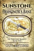 Sunstone | Dishonor's Bane ebook by Guy Antibes