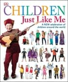 Children Just Like Me - A New Celebration of Children Around the World ebook by DK