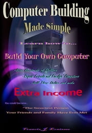 Computer Building Made Simple ebook by Francis Ernissee
