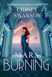 Mars Burning - Book Four in the Saving Mars Series ebook by Cidney Swanson