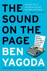 The Sound on the Page - Great Writers Talk about Style and Voice in Writing ebook by Ben Yagoda