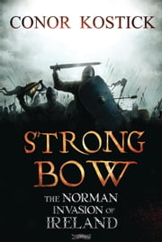 Strongbow - The Norman Invasion of Ireland ebook by Conor Kostick