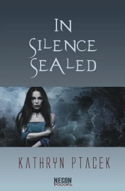 In Silence Sealed ebook by Kathryn Ptacek