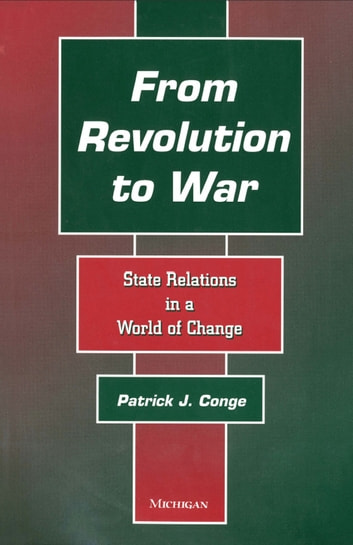 From Revolution to War - State Relations in a World of Change ebook by Patrick J. Conge