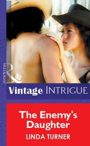 The Enemy's Daughter (Mills & Boon Vintage Intrigue) ebook by Linda Turner