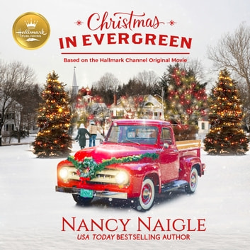 Christmas In Evergreen - Based on the Hallmark Channel Original Movie audiobook by Nancy Naigle,Kathleen McInerney