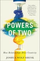 Powers of Two - How Relationships Drive Creativity ebook by Joshua Wolf Shenk