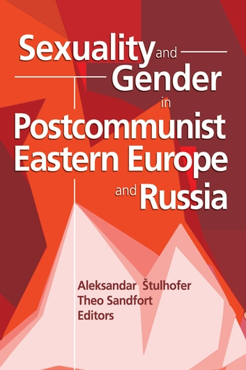 Sexuality and Gender in Postcommunist Eastern Europe and Russia ebook by Edmond J Coleman,Theo Sandfort