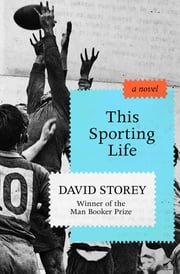 This Sporting Life - A Novel ebook by David Storey