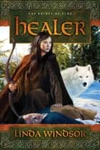 Healer: A Novel - A Novel ebook by Linda Windsor