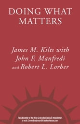 Doing What Matters - How to Get Results That Make a Difference - The Revolutionary Old-School Approach ebook by James M. Kilts,John F. Manfredi,Robert Lorber