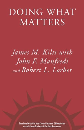 Doing What Matters - How to Get Results That Make a Difference - The Revolutionary Old-School Approach ebook by James M. Kilts,John F. Manfredi,Robert L. Lorber
