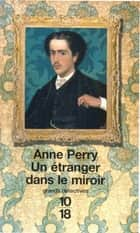 Un étranger dans le miroir - WIlliam Monk ebook by Roxane AZIMI, Anne PERRY