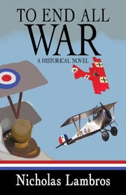 To End All War - A Historical Novel ebook by Nicholas Lambros