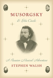 Musorgsky and His Circle - A Russian Musical Adventure ebook by Stephen Walsh