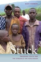 Stuck - Rwandan Youth and the Struggle for Adulthood ebook by Marc Sommers, Gary Bertsch, Howard Wiarda