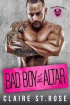 Bad Boy at the Altar - Iron Claws MC, #3 ebook by Claire St. Rose