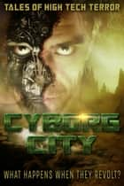 Cyborg City - What Happens When They Revolt ebook by Russ Crossley, Lou Agresta, Raymund Eich,...