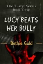 Lucy Beats Her Bully ebook by Bethie Gold