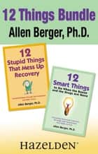 12 Stupid Things That Mess Up Recovery & 12 Smart Things to Do When the Booze and Drugs Are Gone ebook by Allen Berger, Ph.D.