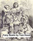 Fairy Realm, a Collection of the Favourite Old Tales (Illustrated) ebook by Hood, Thomas
