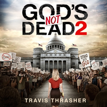 God's Not Dead 2 audiobook by Travis Thrasher