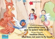 "La historia de la pequeña golondrina Lucía que no quiere volar al sur. Español-Inglés. / The story of the little swallow Olivia, who does not want to fly South. Spanish-English. - Tomo 5 del libro y la serie de audiolibro ""Anita la mariquita"" / Number 5 from the books and radio plays series ""Ladybird Marie"" ebook by Wolfgang Wilhelm, Marienkäfer Marie Kinderbuchverlag, Wolfgang Wilhelm,..."