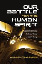 Our Battle for the Human Spirit ebook by Willem H. Vanderburg