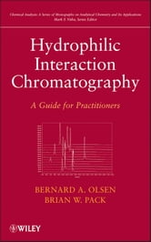 Hydrophilic Interaction Chromatography - A Guide for Practitioners ebook by Bernard A. Olsen,Brian W. Pack,Mark F. Vitha