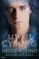 Loved Cyborg - Bound by Her, #2 ebook by Nellie C. Lind
