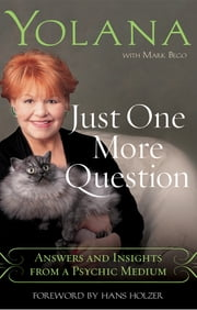 Just One More Question - Answers and Insights from a Psychic Medium ebook by Mark Bego,Hans Holzer,Yolana