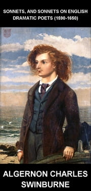 Sonnets, and Sonnets on English Dramatic Poets (1590-1650) [mit Glossar in Deutsch] ebook by Algernon Charles Swinburne,Eternity Ebooks
