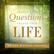 Change Your Questions, Change Your Life ebook by Wendy Watson Nelson