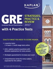 GRE 2017 Strategies, Practice & Review with 4 Practice Tests - Online + Book ebook by Kaplan