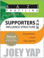 The Five Structures - Supporters (Influence Structure) ebook by Yap Joey