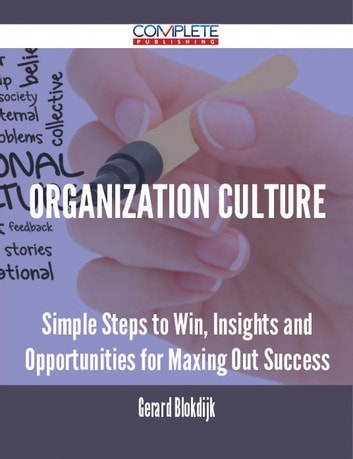 Organization Culture - Simple Steps to Win, Insights and Opportunities for Maxing Out Success ebook by Gerard Blokdijk