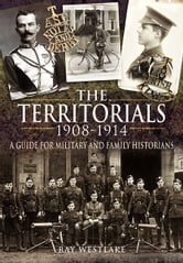 The Territorials 1908-1914 - A Guide for Military and Family Historians ebook by Ray  Westlake