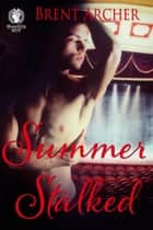 Summer Stalked ebook by Brent Archer