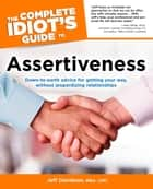 The Complete Idiot's Guide to Assertiveness ebook by Jeff Davidson MBA CMC