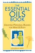 The Essential Oils Book ebook by Colleen K. Dodt