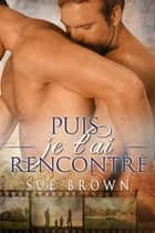 Puis je t'ai rencontré ebook by Sue Brown, Violette Ledoux